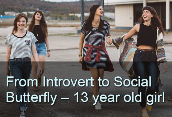From Introvert to Social Butterfly-13 yr old girl