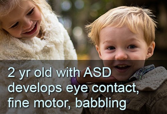 2 yr old with ASD develops eye contact, fine motor, babbling
