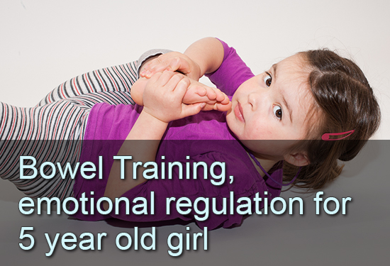 Bowel Training, emotional regulation for 5 year old girl