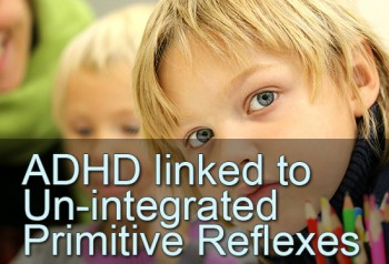 ADHD linked to Un-integrated Primitive Reflexes