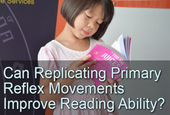 Can Replicating Primary Reflex Movements Improve Reading Ability?
